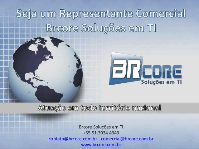 Brcore Soluções em TI               +55 51 3034 4343contato@brcore.com.br - comercial@brcore.com.br              www.brcor...