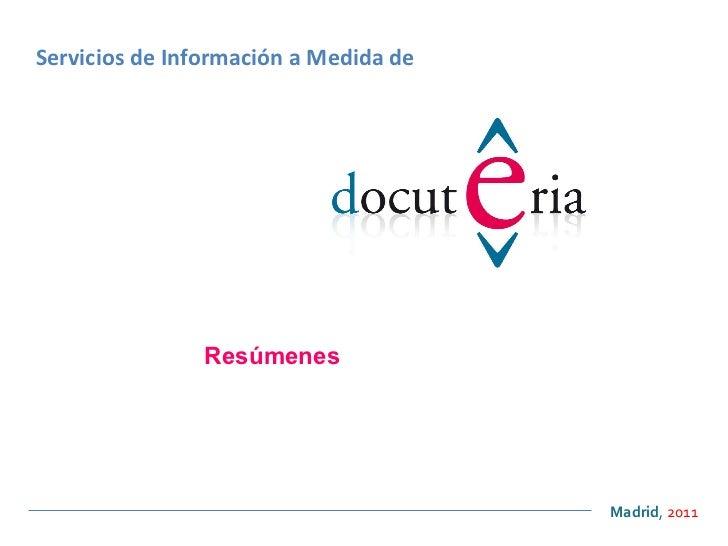 <ul><ul><li>Madrid ,  2011 </li></ul></ul>Servicios de Información a Medida de Resúmenes