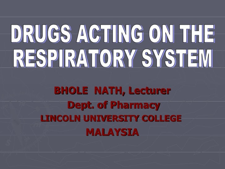 BHOLE  NATH, Lecturer Dept. of Pharmacy LINCOLN UNIVERSITY COLLEGE  MALAYSIA DRUGS ACTING ON THE  RESPIRATORY SYSTEM
