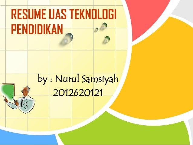 L/O/G/O by : Nurul Samsiyah 2012620121 RESUME UAS TEKNOLOGI PENDIDIKAN