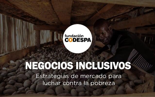 NEGOCIOS INCLUSIVOS Estrategias de mercado para luchar contra la pobreza