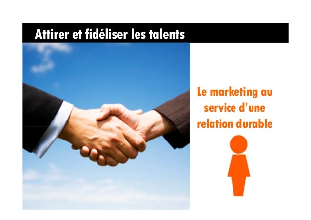 Attirer et fidéliser les talents                                   Le marketing au                                     ser...