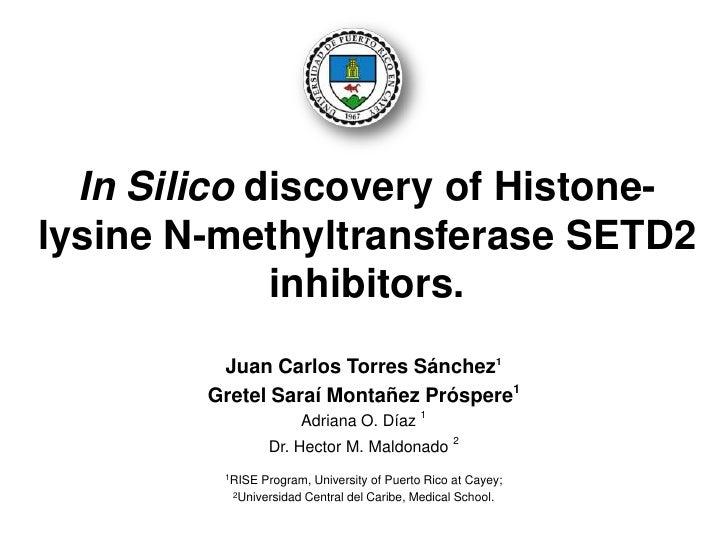 In Silico discovery of Histone-lysine N-methyltransferase SETD2             inhibitors.         Juan Carlos Torres Sánchez...