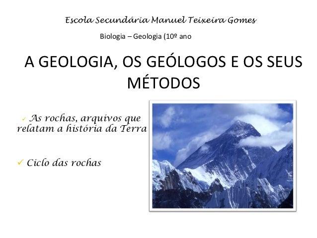 Escola Secundária Manuel Teixeira Gomes                 Biologia – Geologia (10º ano A GEOLOGIA, OS GEÓLOGOS E OS SEUS    ...