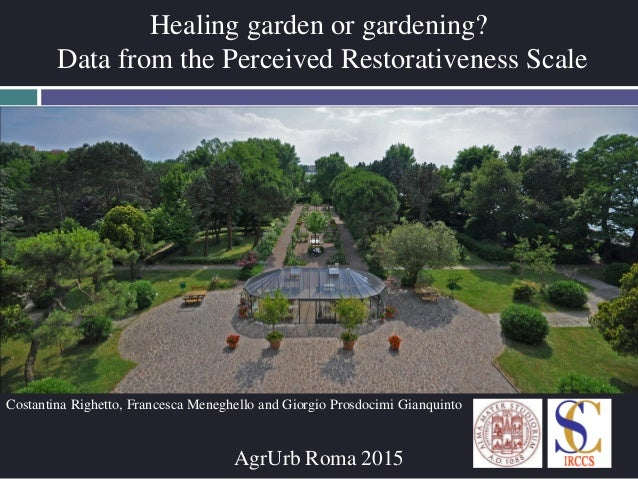 Healing garden or gardening? Data from the Perceived Restorativeness Scale Costantina Righetto, Francesca Meneghello and G...