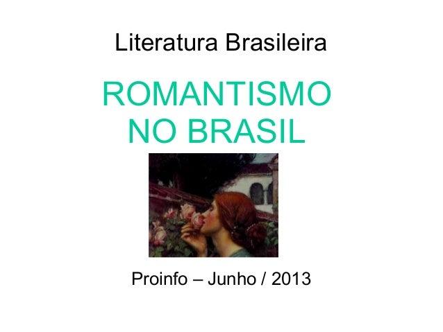 Literatura Brasileira ROMANTISMO NO BRASIL Proinfo – Junho / 2013