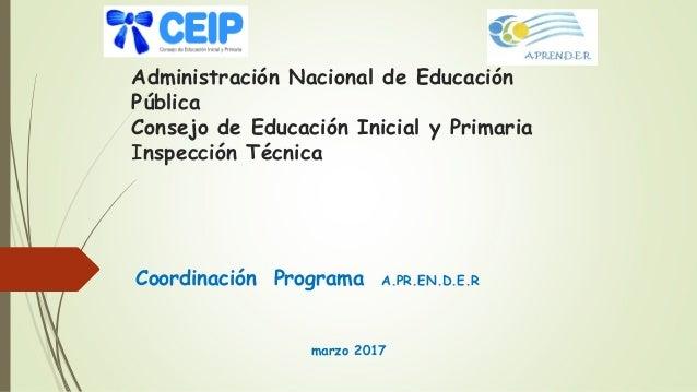 Administración Nacional de Educación Pública Consejo de Educación Inicial y Primaria Inspección Técnica Coordinación Progr...