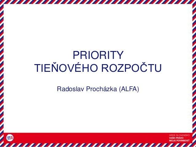 PRIORITY TIEŇOVÉHO ROZPOČTU Radoslav Procházka (ALFA)