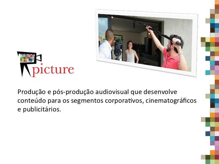 Produção e pós-‐produção audiovisual que desenvolve conteúdo para os segmentos corpora9vos, cinemat...