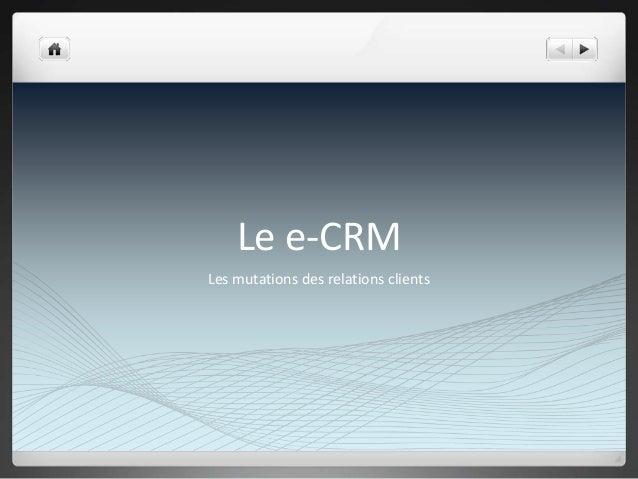 Le e-CRM Les mutations des relations clients