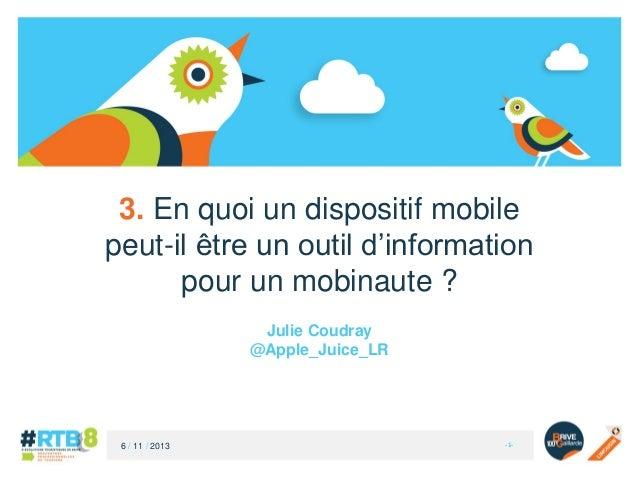 3. En quoi un dispositif mobile peut-il être un outil d'information pour un mobinaute ? Julie Coudray @Apple_Juice_LR  6 /...