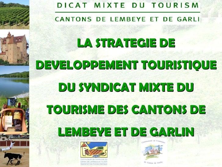 LA STRATEGIE DE DEVELOPPEMENT TOURISTIQUE DU SYNDICAT MIXTE DU TOURISME DES CANTONS DE LEMBEYE ET DE GARLIN