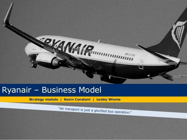 Strategy module | Kevin Constant | Lesley WiemeRyanair – Business Model