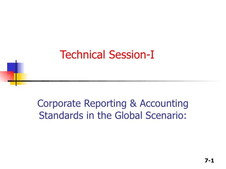Technical Session-I   Corporate Reporting & Accounting Standards in the Global Scenario: