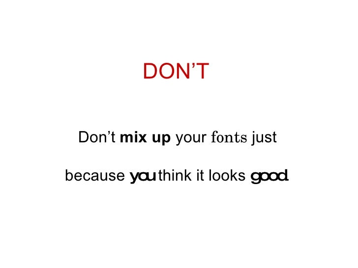 DON'T Don't  mix   up  your  fonts  just because  you  think it looks  good .