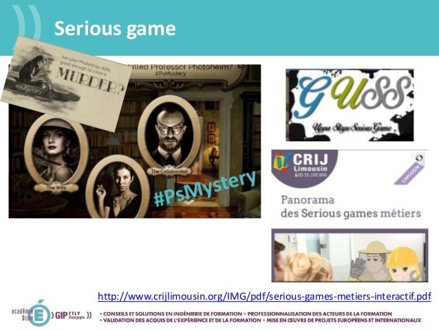 Serious game http://www.crijlimousin.org/IMG/pdf/serious-games-metiers-interactif.pdf