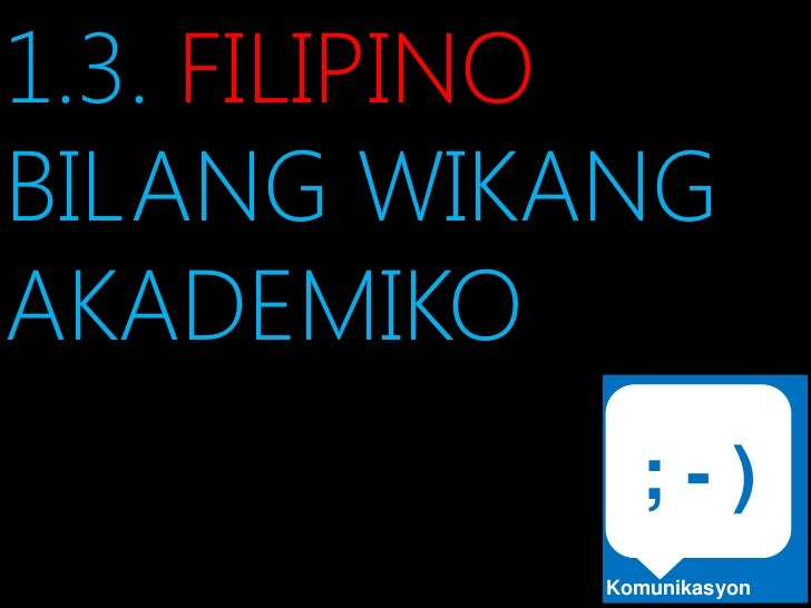 1.3. FILIPINOBILANG WIKANGAKADEMIKO            ;-)          Komunikasyon