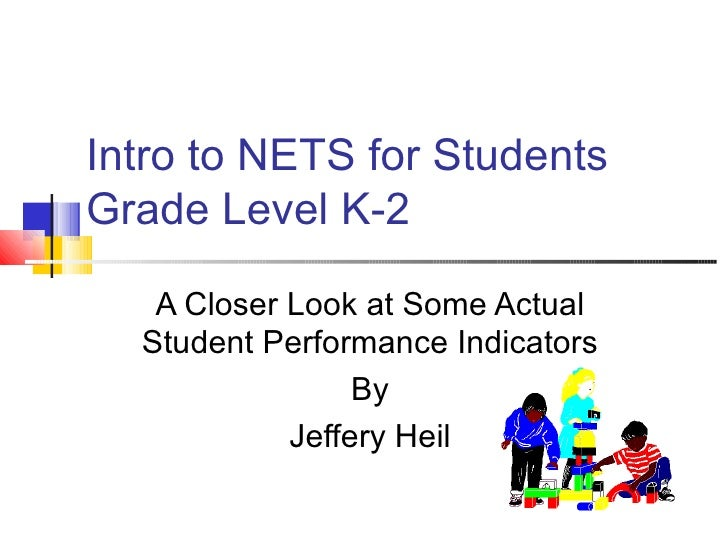 Intro to NETS for Students Grade Level K-2 A Closer Look at Some Actual Student Performance Indicators By Jeffery Heil