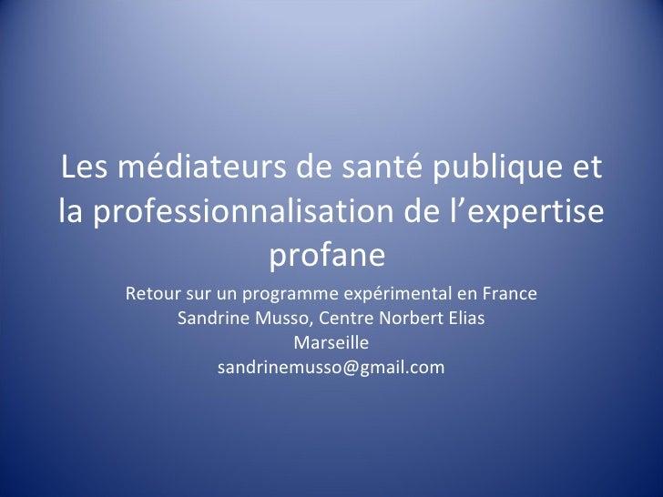 Les médiateurs de santé publique et la professionnalisation de l'expertise profane Retour sur un programme expérimental e...