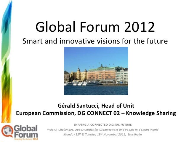 Global Forum 2012  Smart and innovative visions for the future             Gérald Santucci, Head of UnitEuropean Commissio...