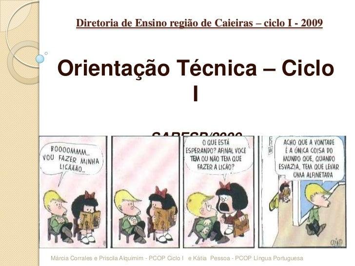Diretoria de Ensino região de Caieiras – ciclo I - 2009 <br />Orientação Técnica – Ciclo I<br />SARESP/2009<br />Márcia Co...