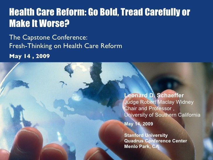 Health Care Reform: Go Bold, Tread Carefully or Make It Worse? The Capstone Conference:  Fresh-Thinking on Health Care Ref...