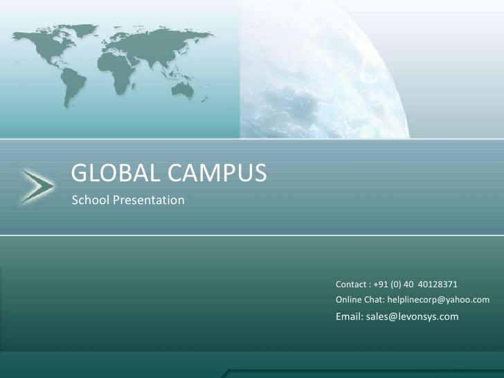 GLOBAL CAMPUS<br />School Presentation<br />Contact : +91 (0) 40  40128371 <br />Online Chat: helplinecorp@yahoo.com <br /...