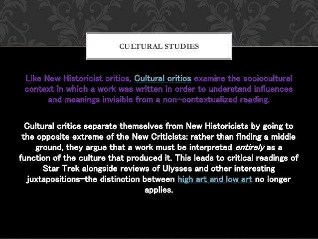 Like New Historicist critics, Cultural critics examine the sociocultural context in which a work was written in order to u...
