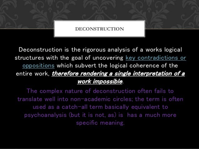 a description of deconstruction as a post structural school of philosophy and literary critism Despite this, many of structuralism's proponents, such as lacan, continue to assert an influence on continental philosophy and many of the fundamental assumptions of some of structuralism's post .