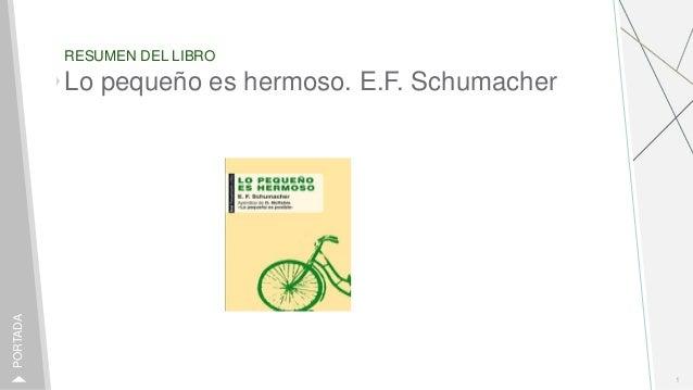 RESUMEN DEL LIBRO 1 PORTADA Lo peque�o es hermoso. E.F. Schumacher