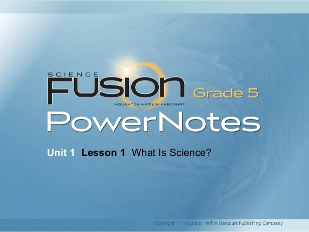 Unit 1 Lesson 1 What Is Science? Copyright © Houghton Mifflin Harcourt Publishing Company