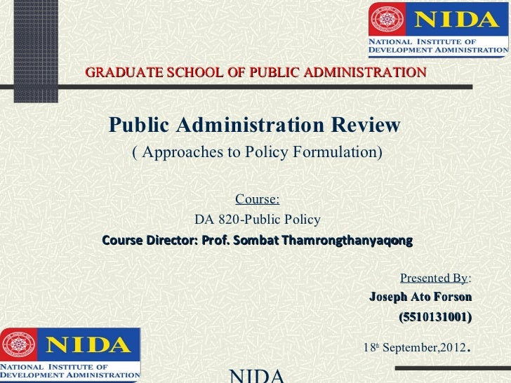 GRADUATE SCHOOL OF PUBLIC ADMINISTRATION  Public Administration Review      ( Approaches to Policy Formulation)           ...