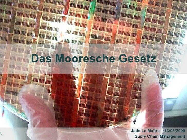 Das Mooresche Gesetz Jade Le Maître – 13/05/2009 Suply Chain Management