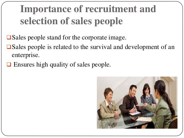 the importance of recruitment and selection of sales essay Free management essays home  the first step in the sales management process',  essay uk, recruitment selection & training of employees & the organization.