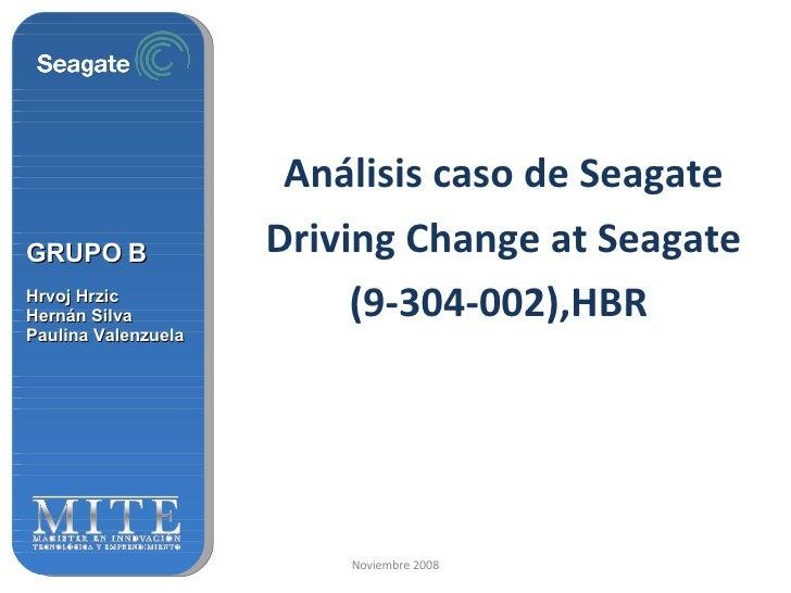 Análisis caso de Seagate Driving Change at Seagate (9-304-002),HBR  GRUPO B Hrvoj Hrzic Hernán Silva Paulina Valenzuela No...