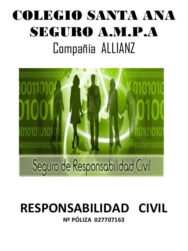 COLEGIO SANTA ANA SEGURO A.M.P.A Compañía ALLIANZ RESPONSABILIDAD CIVIL Nº PÓLIZA 027707163