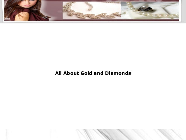 All About Gold and Diamonds