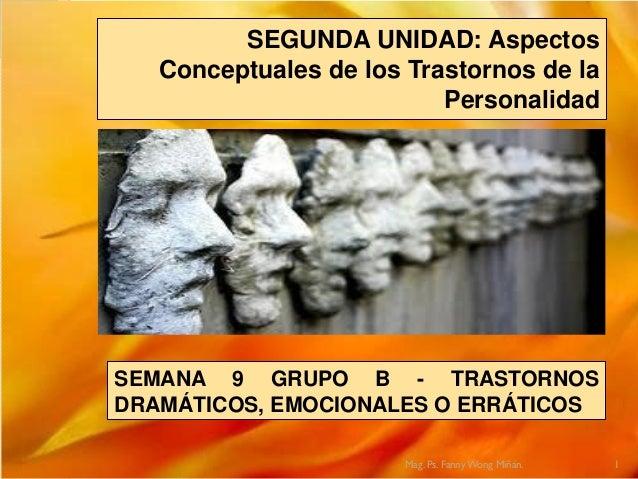 SEGUNDA UNIDAD: AspectosConceptuales de los Trastornos de laPersonalidadSEMANA 9 GRUPO B - TRASTORNOSDRAMÁTICOS, EMOCIONAL...