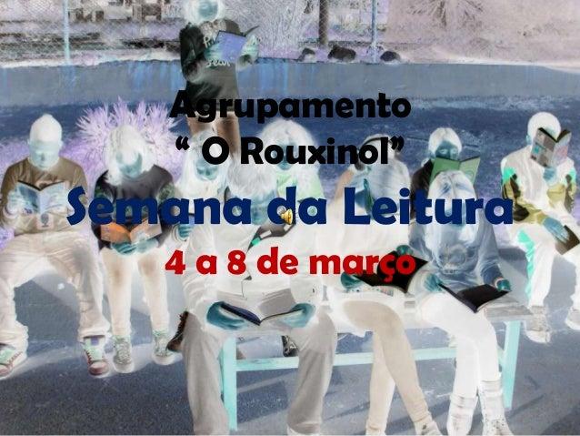 """Agrupamento   """" O Rouxinol""""Semana da Leitura   4 a 8 de março"""