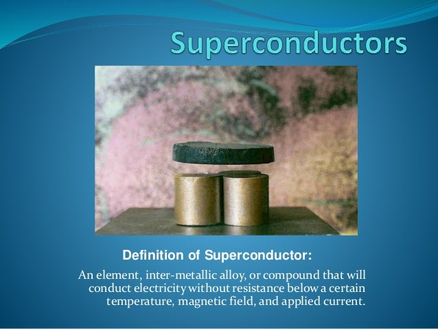 a description of superconductors which conducts electricity without resistance below a certain tempe An introduction to superconductivity j d jain (member) superconductivity-the absence of electrical resistance below a certain temperature t 0 , is a phenomenon discovered by kammerlingh.