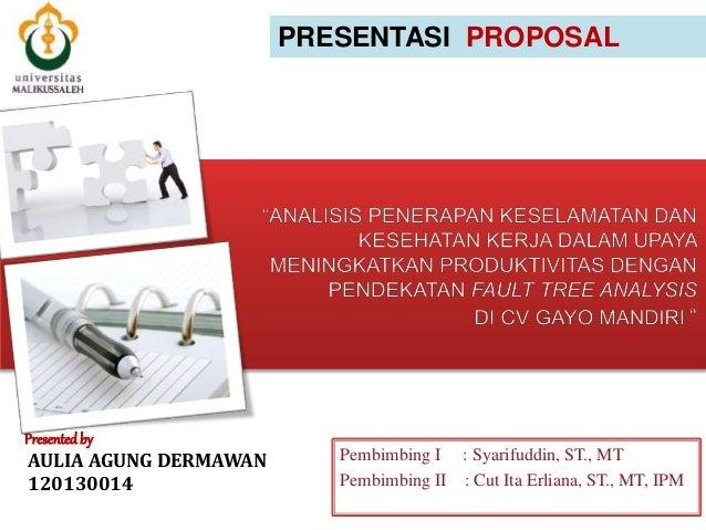 Presentedby AULIA AGUNG DERMAWAN 120130014 PRESENTASI PROPOSAL Pembimbing I : Syarifuddin, ST., MT Pembimbing II : Cut Ita...
