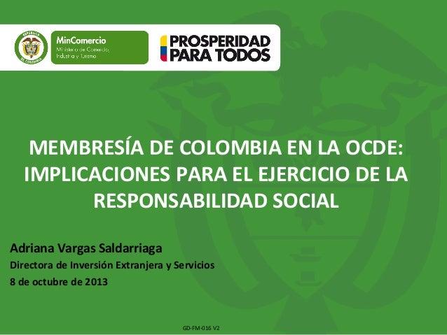 Adriana Vargas Saldarriaga Directora de Inversión Extranjera y Servicios 8 de octubre de 2013 MEMBRESÍA DE COLOMBIA EN LA ...