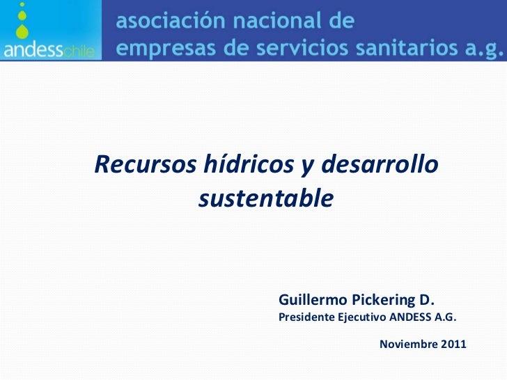 Recursos hídricos y desarrollo sustentable Guillermo Pickering D. Presidente Ejecutivo ANDESS A.G. Noviembre 2011