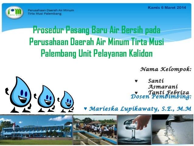 Kamis 6 Maret 2014  Prosedur Pasang Baru Air Bersih pada Perusahaan Daerah Air Minum Tirta Musi Palembang Unit Pelayanan K...
