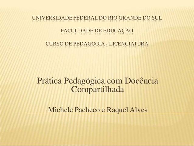 UNIVERSIDADE FEDERAL DO RIO GRANDE DO SUL FACULDADE DE EDUCAÇÃO CURSO DE PEDAGOGIA - LICENCIATURA Prática Pedagógica com D...