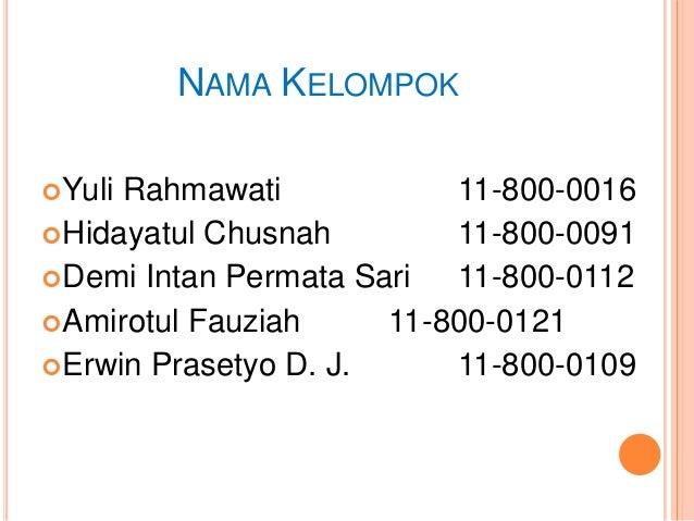 NAMA KELOMPOK YuliRahmawati            11-800-0016 Hidayatul Chusnah        11-800-0091 Demi Intan Permata Sari  11-800...