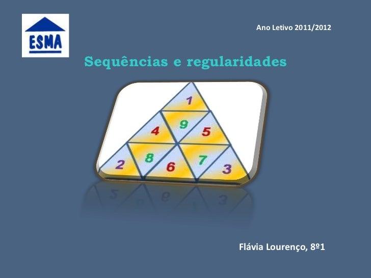 Ano Letivo 2011/2012Sequências e regularidades                   Flávia Lourenço, 8º1