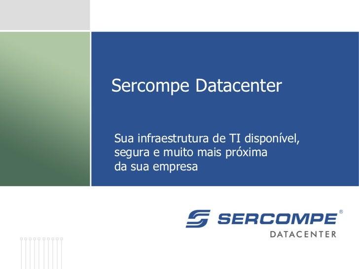 Sercompe DatacenterSua infraestrutura de TI disponível,segura e muito mais próximada sua empresa
