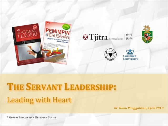 THE$SERVANT$LEADERSHIP:Leading(with(Heart(                                     Dr.$Hana$Panggabean,$April$2013A Global Ind...