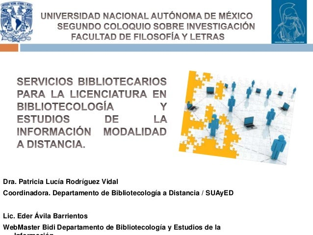 Dra. Patricia Lucía Rodríguez Vidal Coordinadora. Departamento de Bibliotecología a Distancia / SUAyED Lic. Eder Ávila Bar...